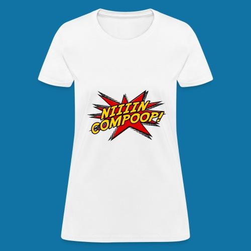 Niiiincompoop - Women's T-Shirt