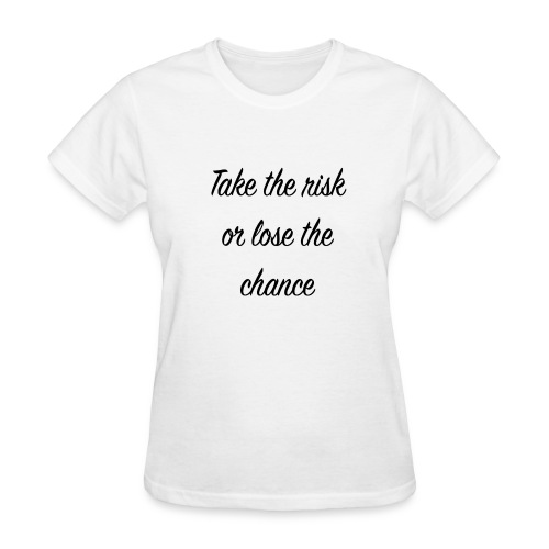 Take the risk or lose the chance - Women's T-Shirt