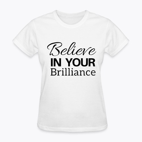 Believe in your Brilliance - Women's T-Shirt