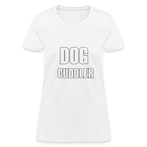DOG CUDDLER Tshirt - Women's T-Shirt