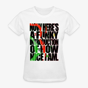 NOW HERE'S A FUNKY INTRODUCTION OF HOW NICE I AM - Women's T-Shirt