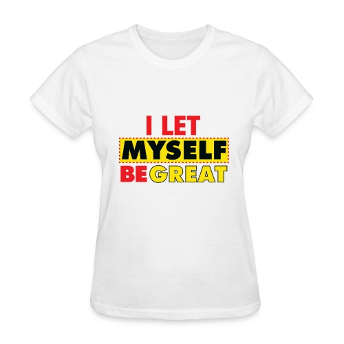 I Let Myself Be Great (White Background) - Women's T-Shirt