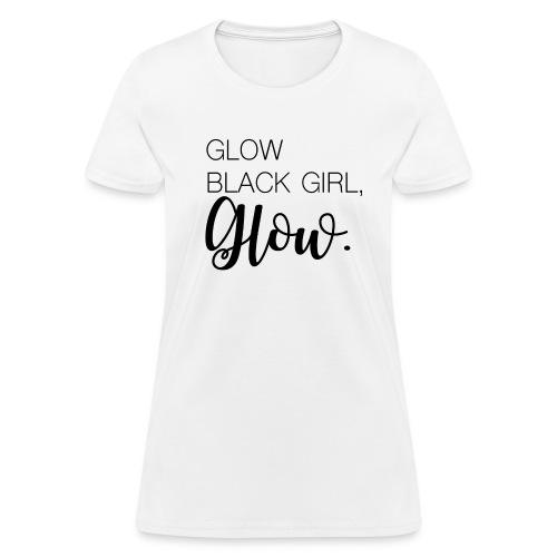 Glow Black Girl - Women's T-Shirt