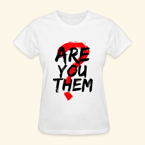Are You Them Slogan - Women's T-Shirt