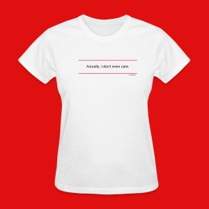 TshirtsR RED: Actually, I don't even care. - Women's T-Shirt