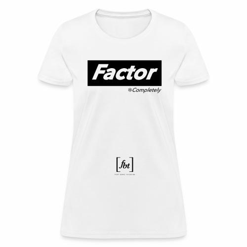 Factor Completely [fbt] - Women's T-Shirt