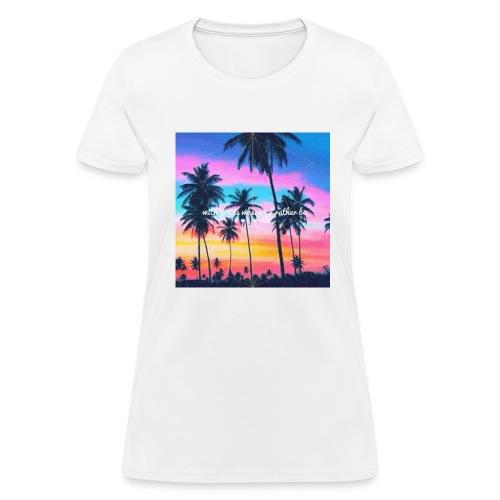 Where I'd rather be shirt. - Women's T-Shirt