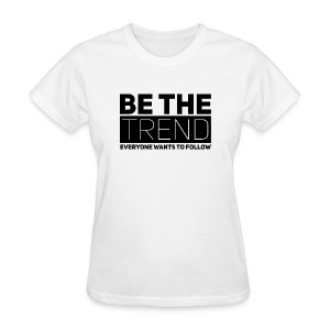 Be The Trend - Women's T-Shirt