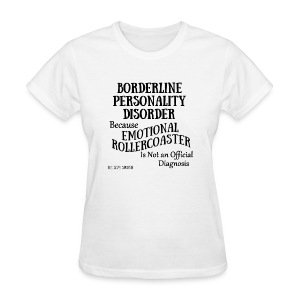 Borderline Personality Disorder - Women's T-Shirt
