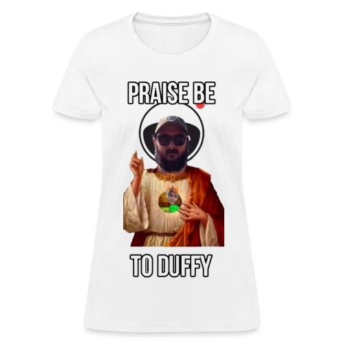Praise Be To Duffy - Women's T-Shirt