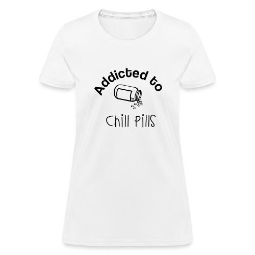 Addicted to Chill Pills Mechandise - Women's T-Shirt