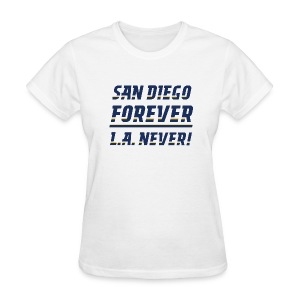 San Diego Forever, L.A. Never! - Women's T-Shirt