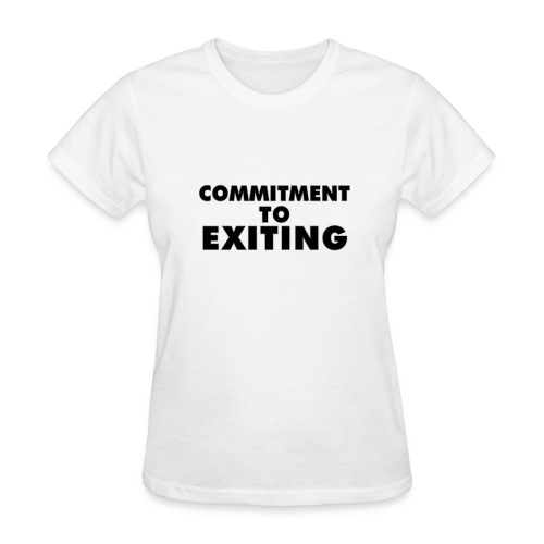 Commitment To Exiting - Women's T-Shirt