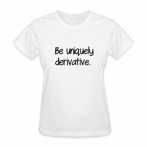 Be uniquely derivative - Women's T-Shirt