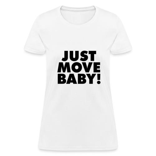 Just Move Baby! - Women's T-Shirt