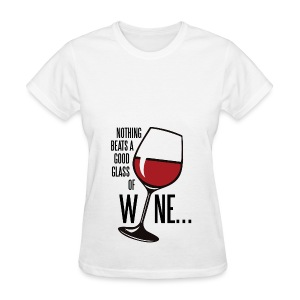 Nothing Beats a Good Glass of Wine - Women's T-Shirt