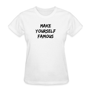MAKE YOURSELF FAMOUS BLACK - Women's T-Shirt