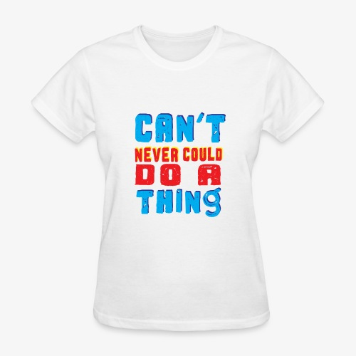 Can't Never Could Do A Thing - Women's T-Shirt