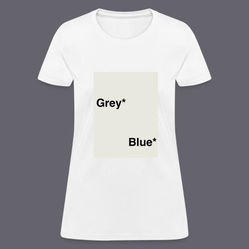 Grey* Blue* - Women's T-Shirt