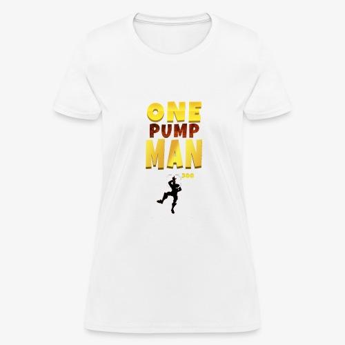 ONE PUMP MAN - Women's T-Shirt