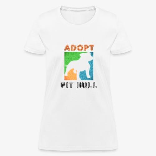 ADOPT PIT BULL - Women's T-Shirt