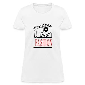 I Am Fashion - Women's T-Shirt