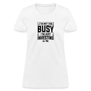 I'M NOT TOO BUSY - Women's T-Shirt