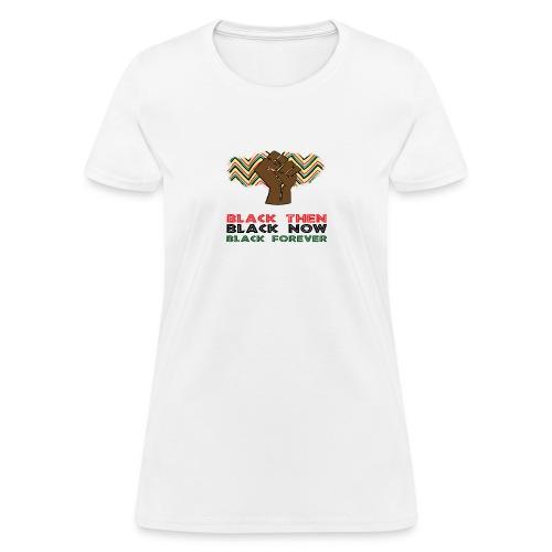 Black Then, Black Now, Black Forever Unisex T-Shir - Women's T-Shirt