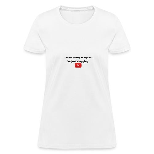 I'm not talking to myself. I'm just vlogging. - Women's T-Shirt