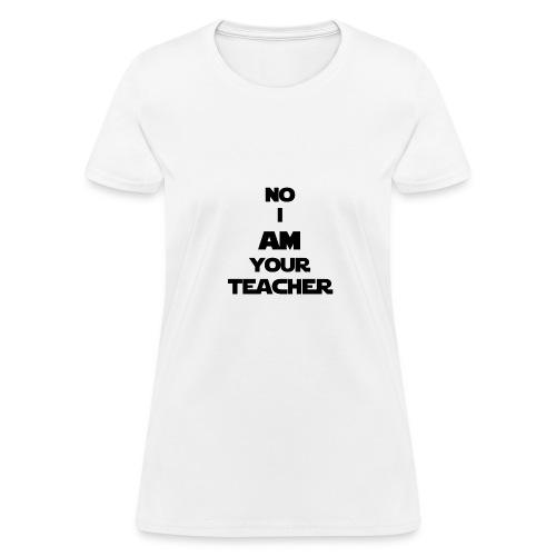 I AM YOUR TEACHER - Women's T-Shirt