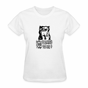 YOU TALKING TO ME ? - Women's T-Shirt