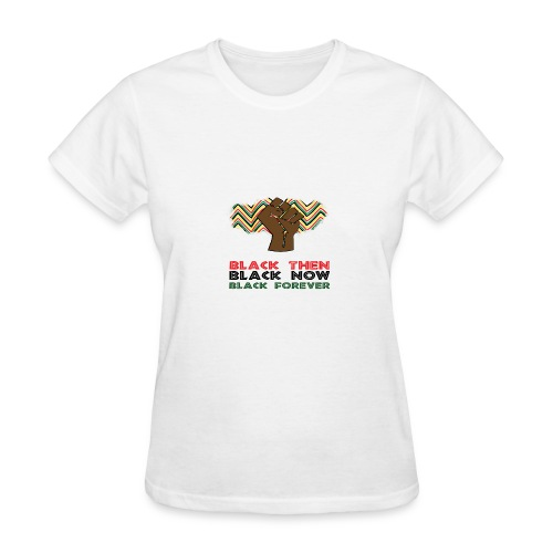 Black Then, Black Now, Black Forever Unisex T-Shir - Women's T-Shirt