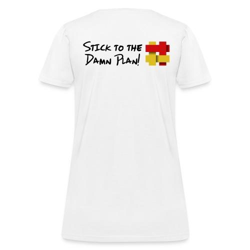 Stick to the Damn Plan! - Women's T-Shirt
