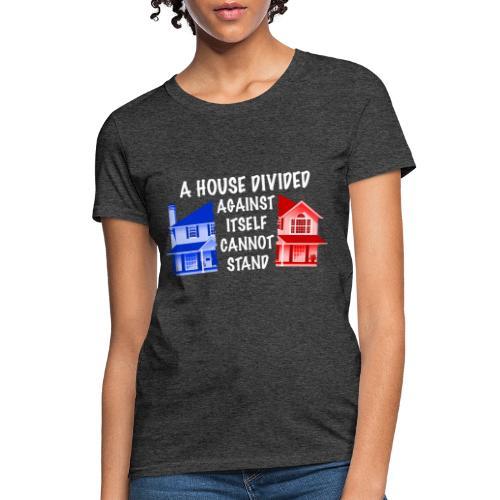 A House Divided - White Text - Women's T-Shirt