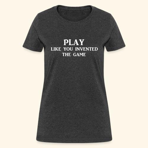 play like game wht - Women's T-Shirt
