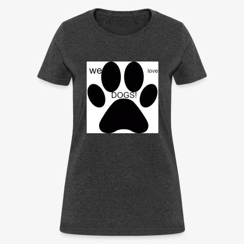 WE LOVE DOGS!!!!!!! - Women's T-Shirt