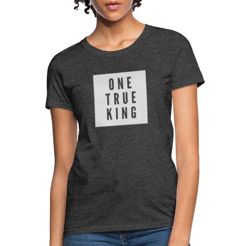 ONE TRUE KING - Women's T-Shirt