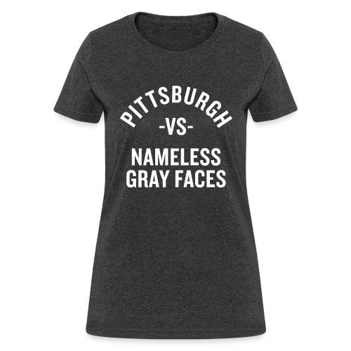 Pittsburgh vs Nameless Gray Faces - Women's T-Shirt