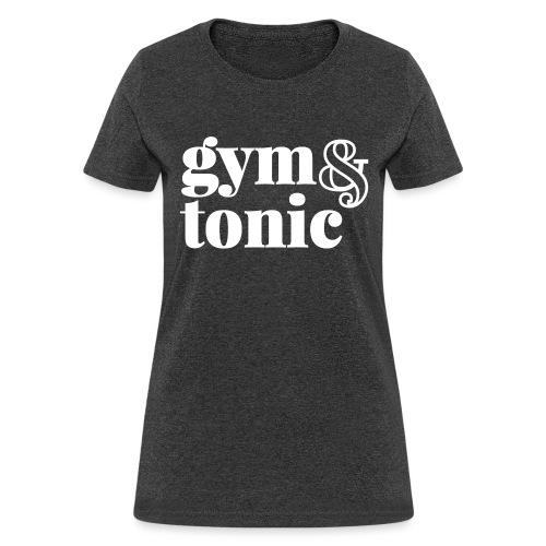 gym & tonic - Women's T-Shirt