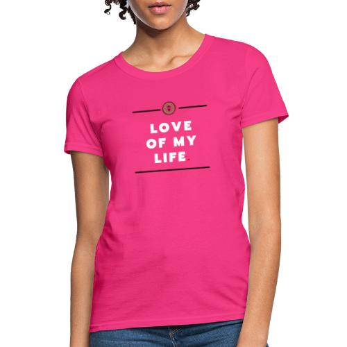 love of my life - Women's T-Shirt
