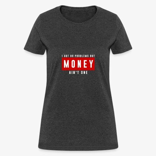 99 Problems, Money ain't one official design. - Women's T-Shirt