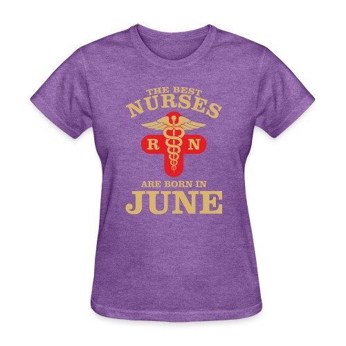 The Best Nurses are born in June - Women's T-Shirt