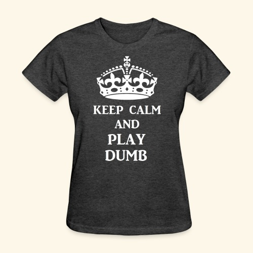 keep calm play dumb wht - Women's T-Shirt
