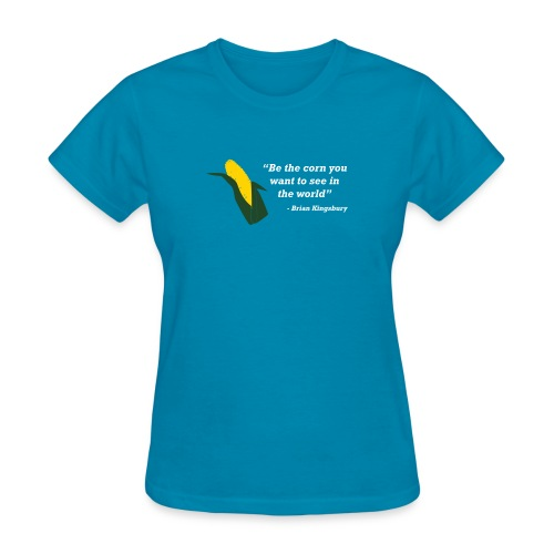 Be The Corn - Women's T-Shirt