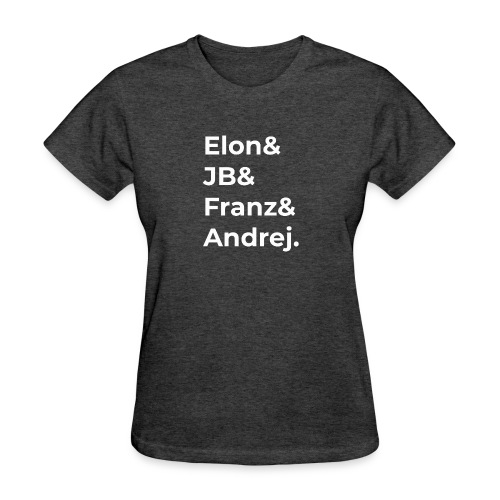Elon & JB & Franz & Andrej - Women's T-Shirt