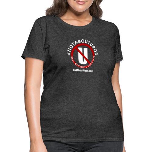 #NotAboutUpod - Women's T-Shirt