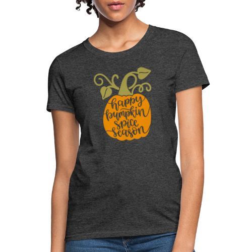 happy pumpkin spice season - Women's T-Shirt