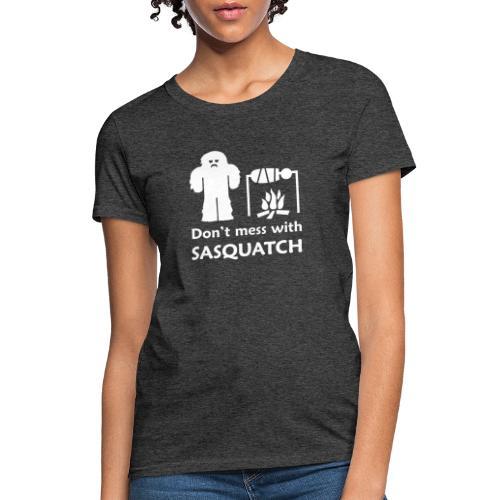 Don t Mess with Sasquatch III - Women's T-Shirt
