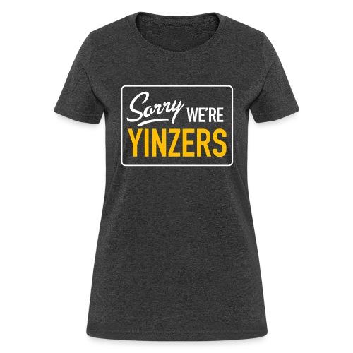 Sorry! We're Yinzers - Women's T-Shirt