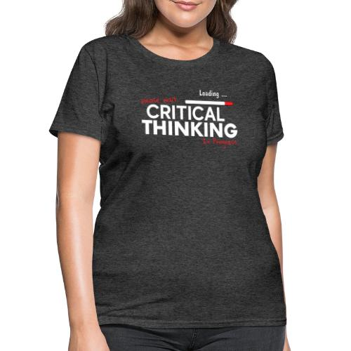 Critical Thinking in Progress 2 - Women's T-Shirt